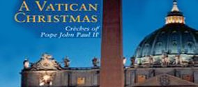 """A Vatican Christmas Crèches of Pope John Paul II""."