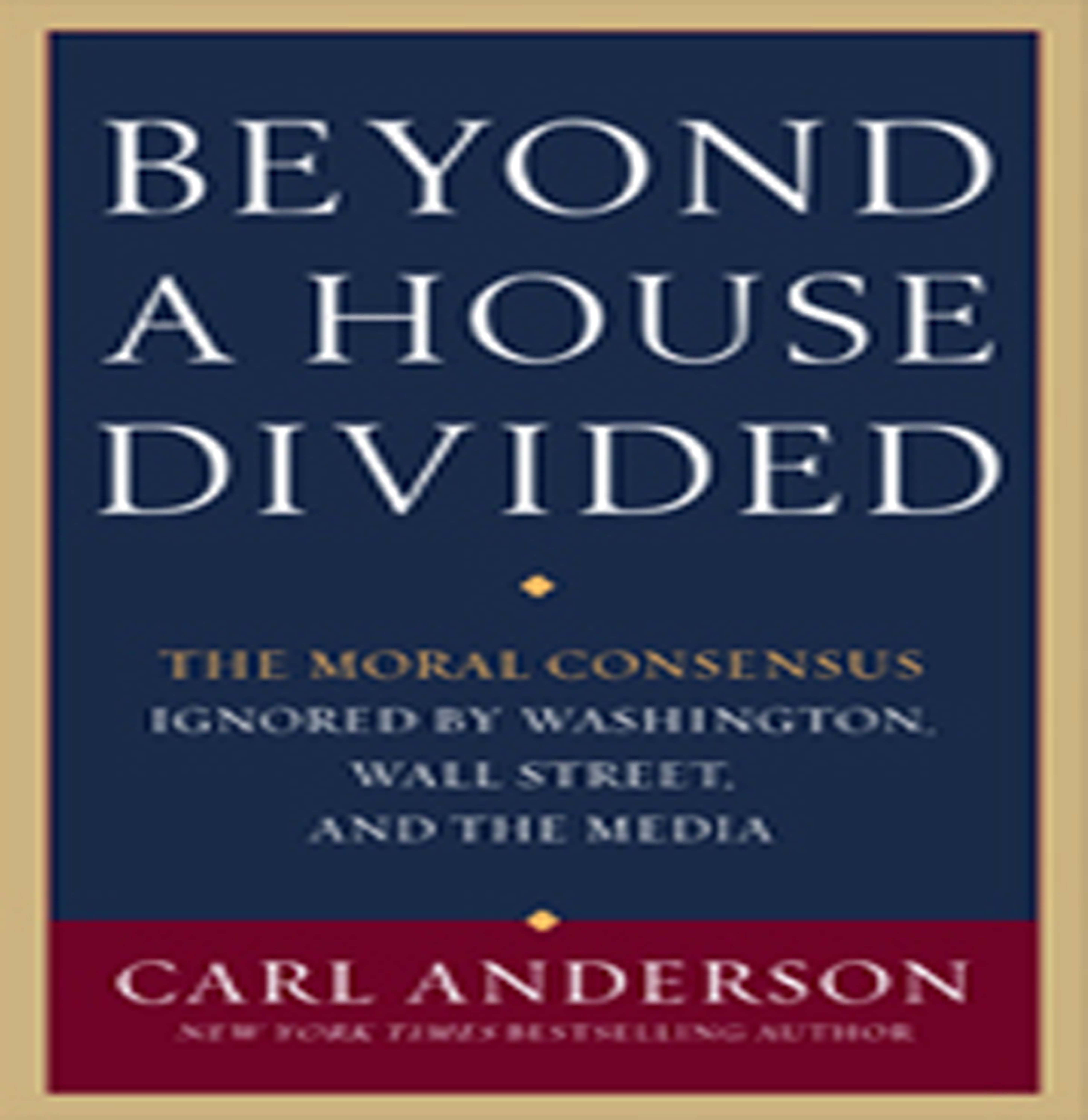 Beyond a House Divided: The Moral Moral Consensus Ignored By Washington, Wall Street and the Media