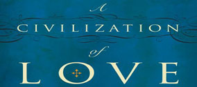 A Civilization of Love - What every Chatolic Can Do to Trasform the World